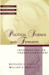 Political Science and Feminisms: Integration or Transformation? (Feminist Impact on the Arts and Sciences Series) - Kathleen A. Staudt, William G. Weaver