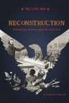 Reconstruction: Rebuilding America After the Civil War - Stephanie Fitzgerald