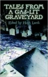 Tales from a Gas-Lit Graveyard - Anonymous, Ambrose Bierce, Hugh Lamb, Charlotte Riddell, Richard Marsh, Wilhelmina Fitzclarence, Emilia Francis Strong Dilke, Bernard Capes, Robert Barr, W.C. Morrow, Guy Boothby, Hesketh Hesketh-Prichard, Kate Prichard, E. Heron, H. Heron, R. Murray Gilchrist, Hume Nesb
