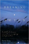 Dreaming in the Lotus: Buddhist Dream Narrative, Imagery, and Practice - Serinity Young, Carol Schreier Rupprecht