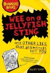 Wee on a Jellyfish Sting and Other Lies That Grown-Ups Tell You - Tracey Turner, Clive Goddard