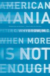 American Mania: When More is Not Enough - Peter C. Whybrow