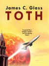 Toth: A Science Fiction Novel - James C. Glass