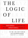 The Logic of Life: The Rational Economics of an Irrational World (Audio) - Tim Harford, L.J. Ganser