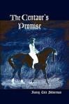 The Centaur's Promise - Nancy Cole Silverman