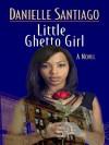 Little Ghetto Girl - Danielle Santiago