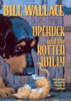 Upchuck and the Rotten Willy - Bill Wallace