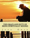 The Grace and Duty of Being Spiritually Minded - John Owen