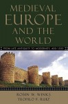 Medieval Europe and the World: From Late Antiquity to Modernity, 400-1500 - Robin W. Winks, Teofilo F. Ruiz