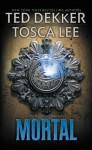 Mortal (The Books of Mortals) - Ted Dekker, Tosca Lee