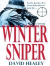 Winter Sniper: A Novel of World War II - David Healey