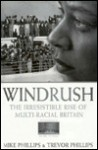 Windrush: The Irresistible Rise of Multiracial Britain - Mike Phillips, Trevor Phillips