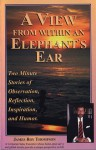 A View from within an Elephant's Ear ; Two Minute Stories of - James R. Thompson