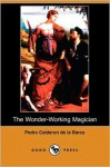 The Wonder-Working Magician (Dodo Press) - Pedro Calderón de la Barca