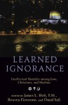Learned Ignorance: Intellectual Humility Among Jews, Christians, and Muslims - James L. Heft, Reuven Firestone, Omid Safi