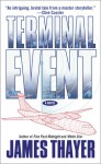 Terminal Event: A Novel - James S Thayer, James Thayer