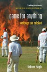 Game For Anything: Writings on Cricket - Gideon Haigh