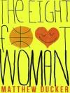 The Eight Foot Woman - Matthew Ducker