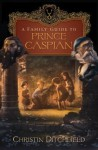 A Family Guide To Prince Caspian - Christin Ditchfield