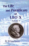 The Life and Pontificate of Leo the Tenth: Volume 1 - William Roscoe, Thomas Roscoe