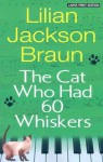The Cat Who Had 60 Whiskers - Lilian Jackson Braun