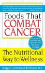Foods That Combat Cancer: The Nutritional Way to Wellness - Maggie Greenwood-Robinson