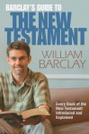 Barclay's Guide to the New Testament - William Barclay