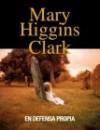 En Defensa Propia - Mary Higgins Clark