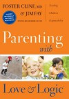 Parenting with Love and Logic: Teaching Children Responsibility - Foster W. Cline, Jim Fay, Eugene H. Peterson