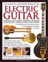 The Complete Illustrated Book of the Electric Guitar: Learning to Play - Basics - Exercises - Techniques - Guitar History - Famous Players - Great Guitors - Terry Burrows, Ted Fuller