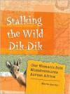 Stalking the Wild Dik-Dik: One Woman's Solo Misadventures Across Africa - Marie Javins