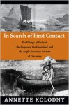 In Search of First Contact: The Vikings of Vinland, the Peoples of the Dawnland, and the Anglo-American Anxiety of Discovery - Annette Kolodny