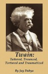 Twain: Tattered, Trounced, Tortured and Traumatized - Jay Dubya
