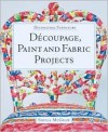 Decorating Furniture: Decoupage, Paint and Fabric Projects - Sheila McGraw