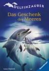 Das Geschenk des Meeres (Delfinzauber 04) - Lucy Daniels, Christine Gallus