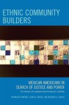 Ethnic Community Builders: Mexican-Americans in Search of Justice and Power - Francisco Jiménez, Alma M Garcia, Richard A Garcia
