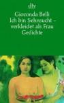 Ich bin Sehnsucht - verkleidet als Frau: Gedichte - Gioconda Belli, Dagmar Ploetz, Angelica Ammar
