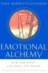 Emotional Alchemy: How the Mind Can Heal the Heart - Tara Bennett-Goleman