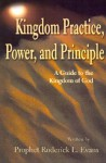Kingdom Practice, Power, and Principle: A Guide to the Kingdom of God - Roderick L. Evans