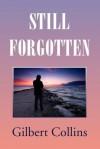 Still Forgotten - Gilbert Collins