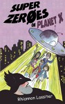 Super Zeroes on Planet X - Rhiannon Lassiter
