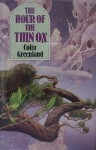 The Hour Of The Thin Ox - Colin Greenland