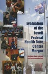 Evaluation of the Lovell Federal Health Care Center Merger: Findings, Conclusions, and Recommendations - Committee on Evaluation of the Lovell Federal Health Care Center Merger, Board on the Health of Select Populations, Institute of Medicine