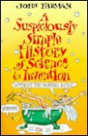 A Suspiciously Simple History of Science and Invention: Without the Boring Bits - John Farman