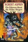 Ein Dämon lässt die Kühe fliegen (Taschenbuch) - Robert Lynn Asprin, Frauke Meier