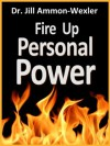FIRE UP PERSONAL POWER - Jill Ammon-Wexler