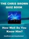 The Chris Brown Quiz Book - How Well Do You Know Him? - Tom Henry