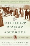 The Richest Woman in America: Hetty Green in the Gilded Age - Janet Wallach