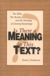 Is There a Meaning in This Text?: The Bible, the Reader, and the Morality of Literary Knowledge (Landmarks in Christian Scholarship) - Kevin J. Vanhoozer