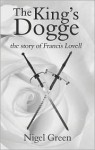 The King's Dogge: The Story of Francis Lovell - Nigel Green